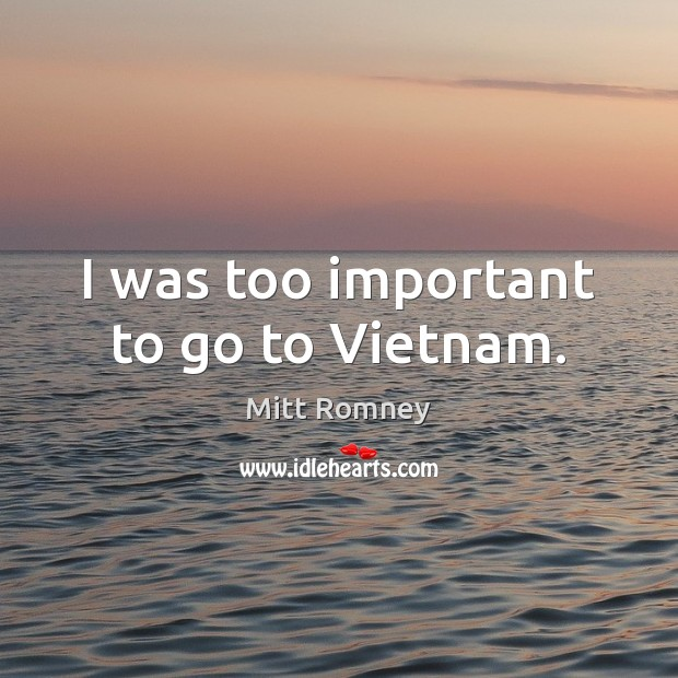 I was too important to go to Vietnam. Image