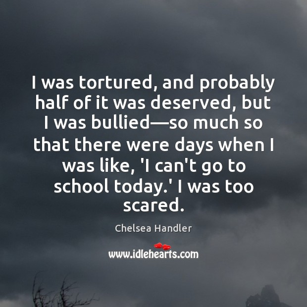 I was tortured, and probably half of it was deserved, but I Image