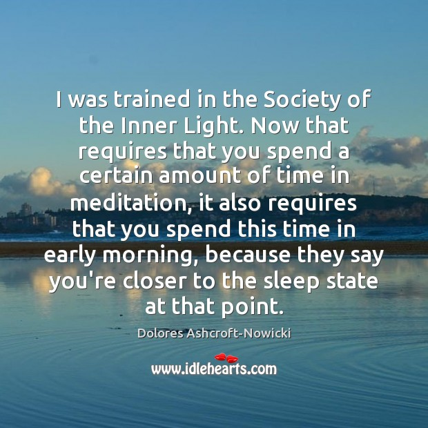 Dolores Ashcroft-Nowicki Picture Quote image saying: I was trained in the Society of the Inner Light. Now that