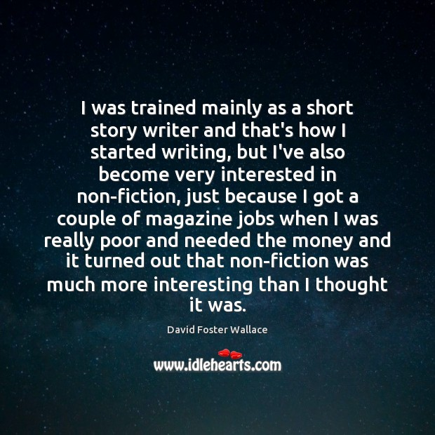 I was trained mainly as a short story writer and that's how David Foster Wallace Picture Quote