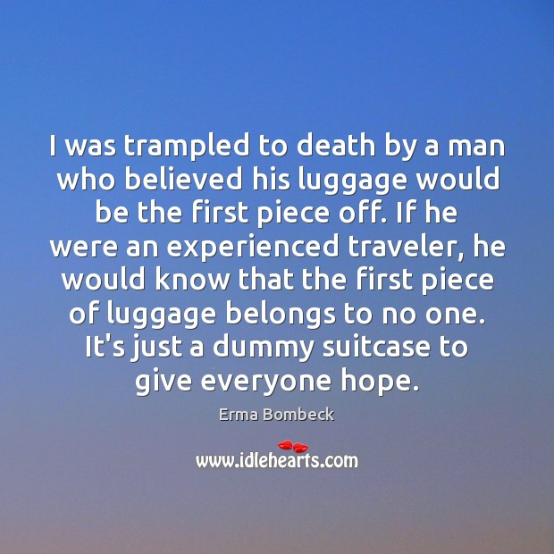 I was trampled to death by a man who believed his luggage Erma Bombeck Picture Quote