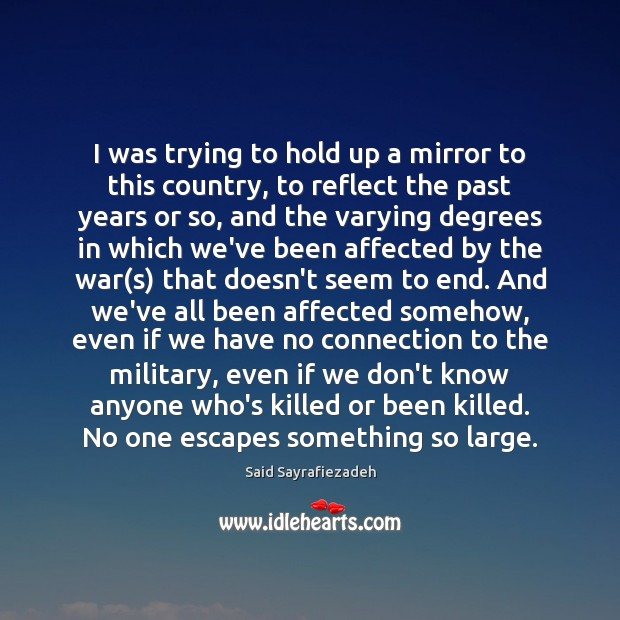 I was trying to hold up a mirror to this country, to Said Sayrafiezadeh Picture Quote