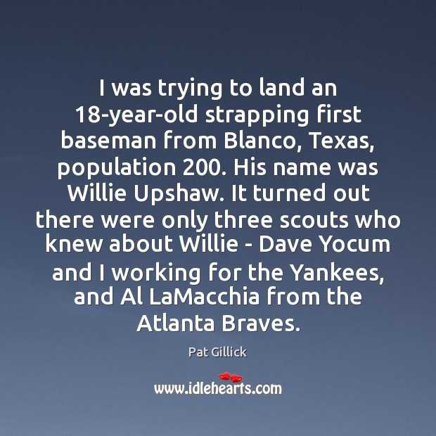 Image, I was trying to land an 18-year-old strapping first baseman from Blanco,