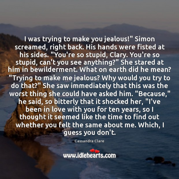 """I was trying to make you jealous!"""" Simon screamed, right back. His Image"""