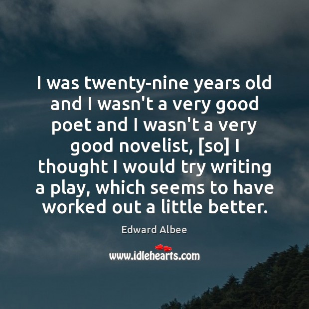 I was twenty-nine years old and I wasn't a very good poet Edward Albee Picture Quote