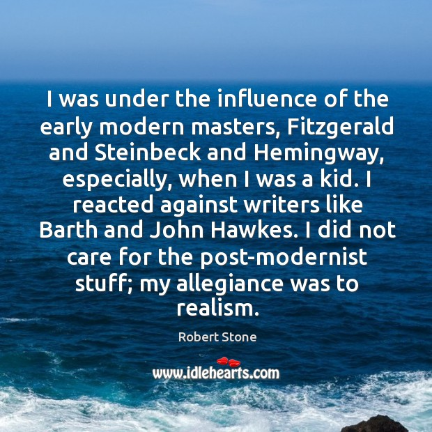 I was under the influence of the early modern masters, Fitzgerald and Robert Stone Picture Quote