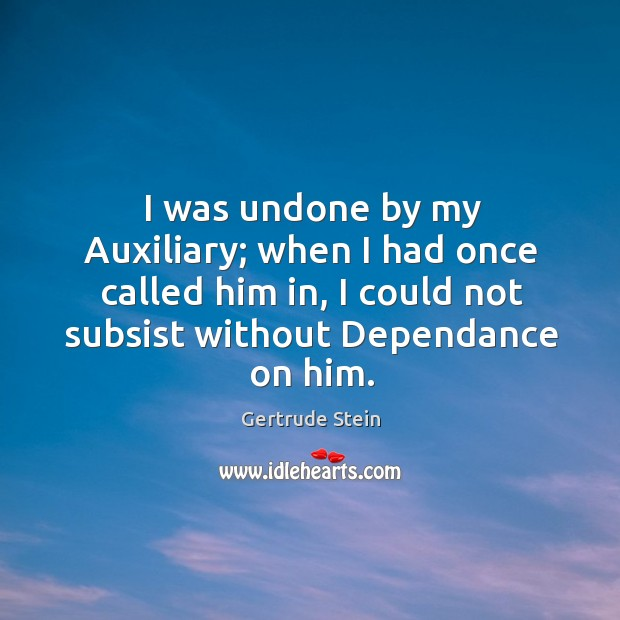 I was undone by my Auxiliary; when I had once called him Image