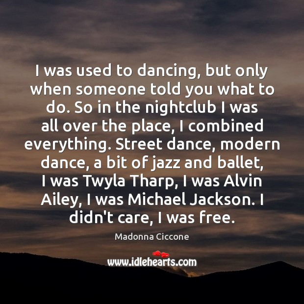 I was used to dancing, but only when someone told you what Image