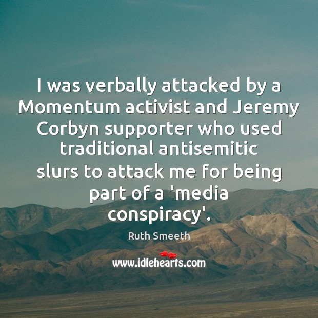 I was verbally attacked by a Momentum activist and Jeremy Corbyn supporter Image