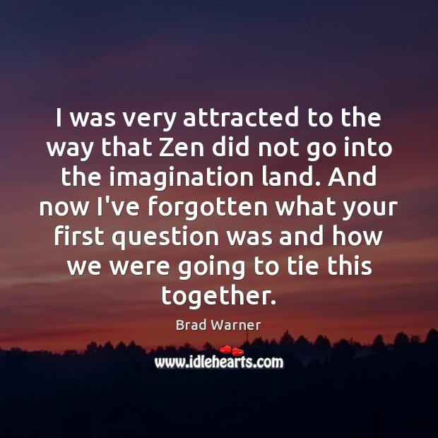 I was very attracted to the way that Zen did not go Brad Warner Picture Quote