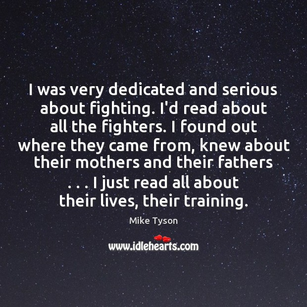 I was very dedicated and serious about fighting. I'd read about all Image