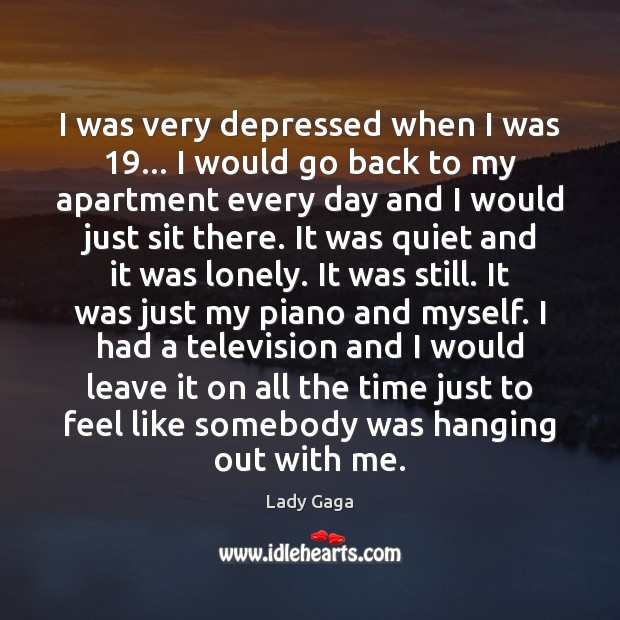 I was very depressed when I was 19… I would go back to Lonely Quotes Image