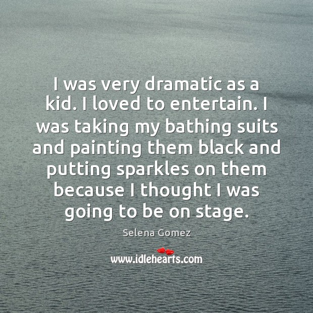 I was very dramatic as a kid. I loved to entertain. I Image