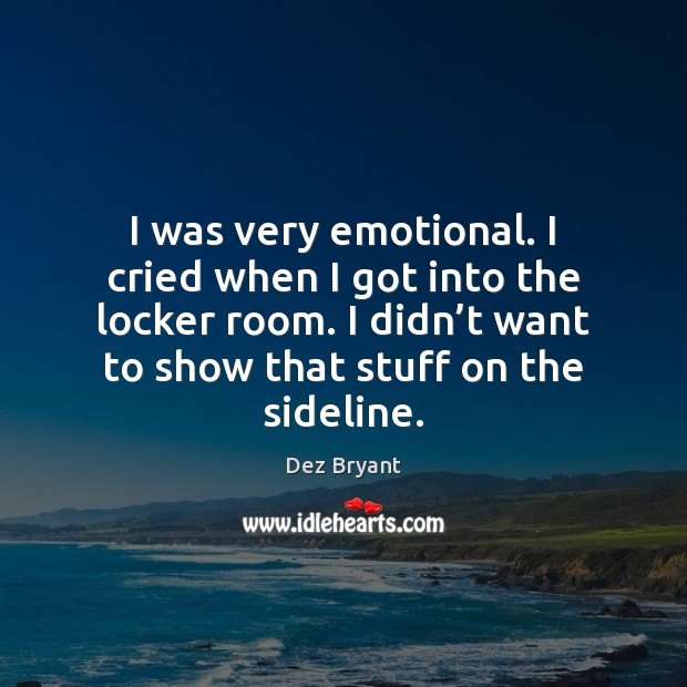 I was very emotional. I cried when I got into the locker Image