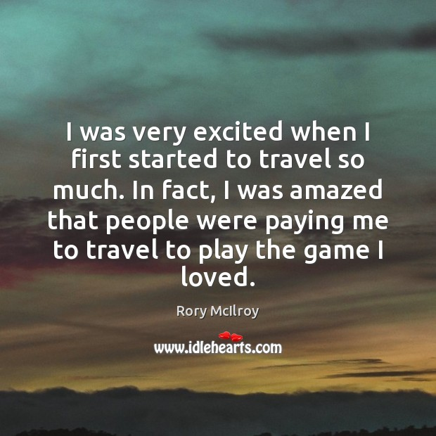 I was very excited when I first started to travel so much. Image