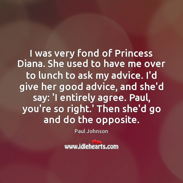 I was very fond of Princess Diana. She used to have me Image