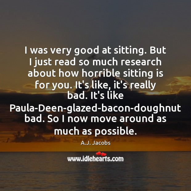 I was very good at sitting. But I just read so much Image