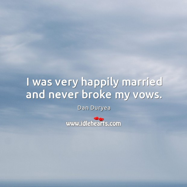 I was very happily married and never broke my vows. Image