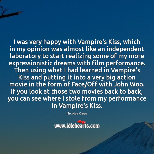 I was very happy with Vampire's Kiss, which in my opinion was Nicolas Cage Picture Quote