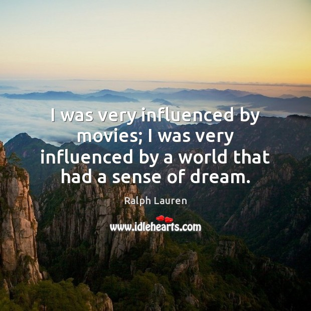 I was very influenced by movies; I was very influenced by a Image