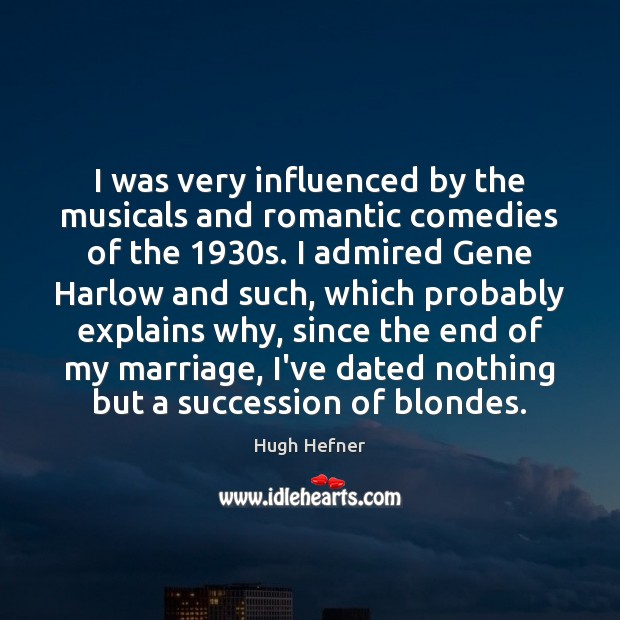 I was very influenced by the musicals and romantic comedies of the 1930 Image
