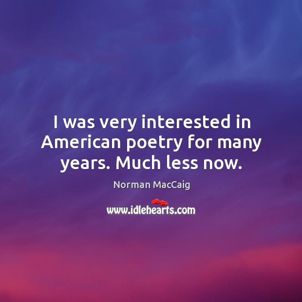 Image, I was very interested in american poetry for many years. Much less now.