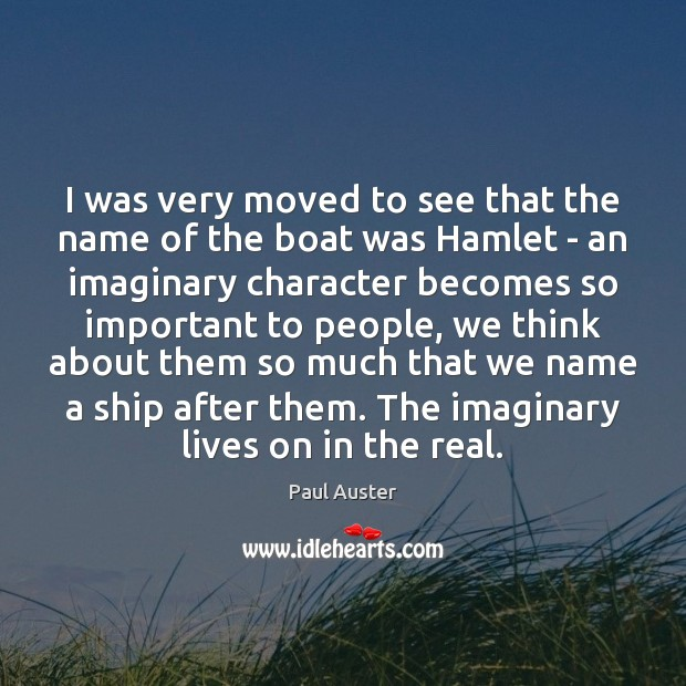 I was very moved to see that the name of the boat Paul Auster Picture Quote