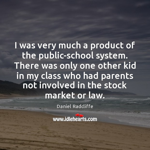 I was very much a product of the public-school system. There was Image