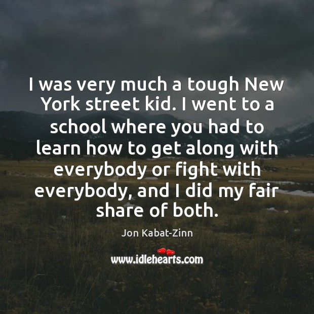 I was very much a tough New York street kid. I went Image