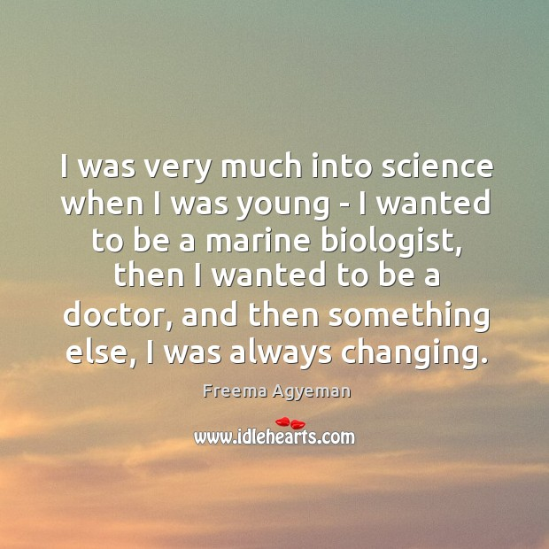 I was very much into science when I was young – I Image