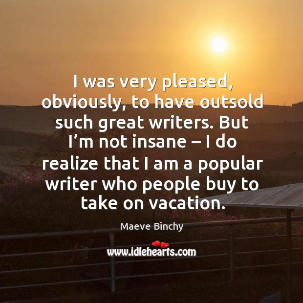 I was very pleased, obviously, to have outsold such great writers. Image