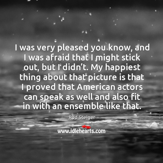 I was very pleased you know, and I was afraid that I might stick out, but I didn't. Image