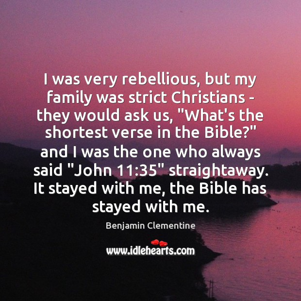 I was very rebellious, but my family was strict Christians – they Image
