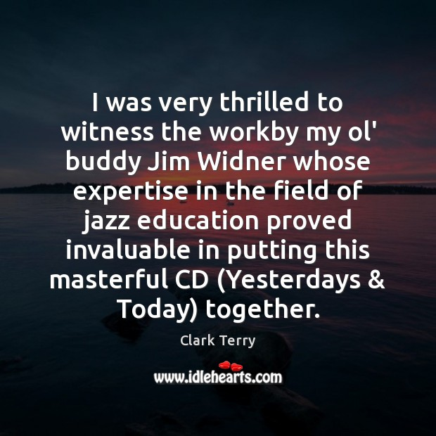 I was very thrilled to witness the workby my ol' buddy Jim Clark Terry Picture Quote