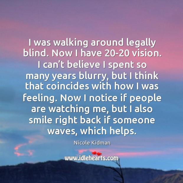 I was walking around legally blind. Image