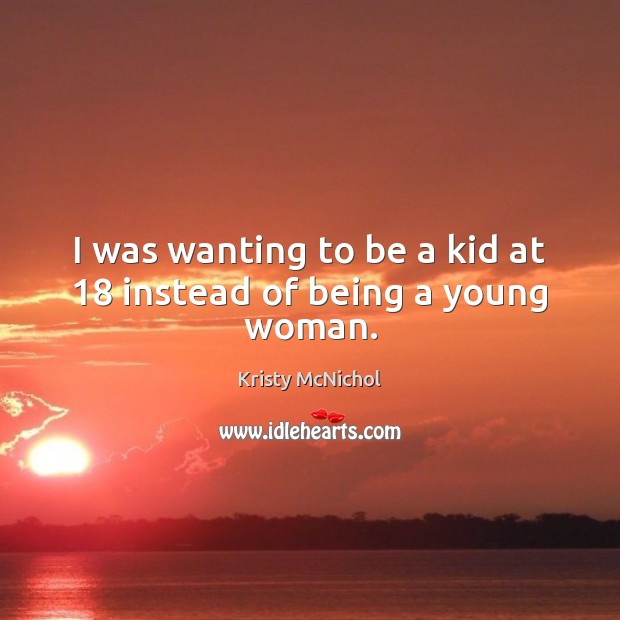 Image, I was wanting to be a kid at 18 instead of being a young woman.