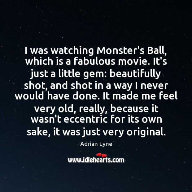 Image, I was watching Monster's Ball, which is a fabulous movie. It's just