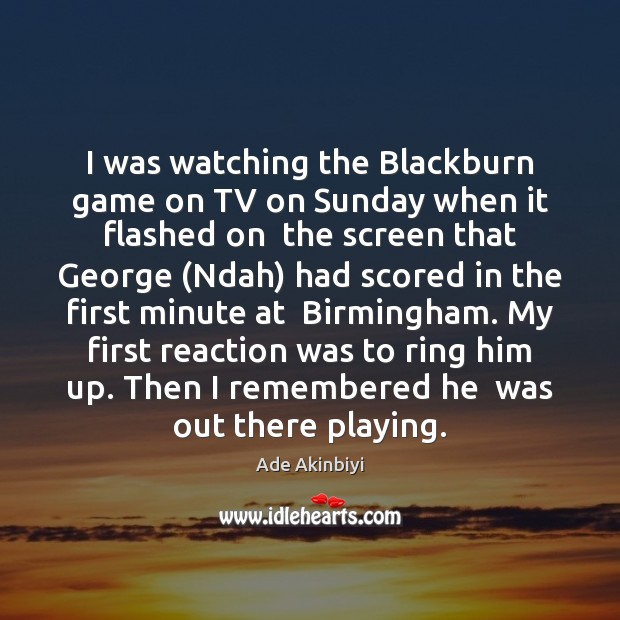 Image, I was watching the Blackburn game on TV on Sunday when it