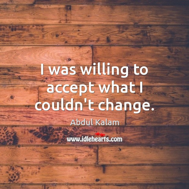 I was willing to accept what I couldn't change. Accept Quotes Image
