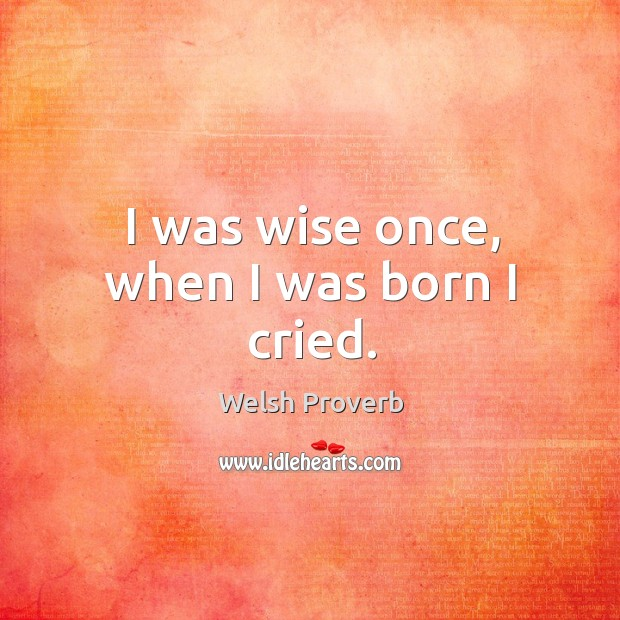 Image, I was wise once, when I was born I cried.