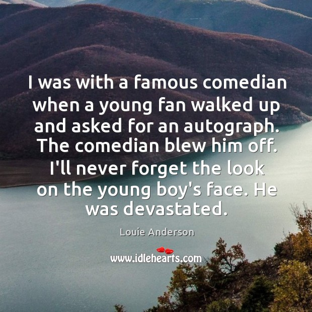 I was with a famous comedian when a young fan walked up Image