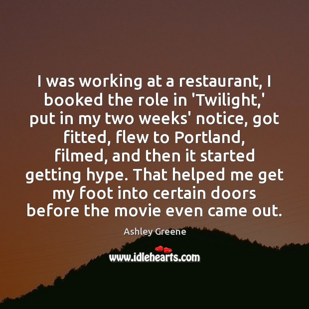 I was working at a restaurant, I booked the role in 'Twilight, Ashley Greene Picture Quote