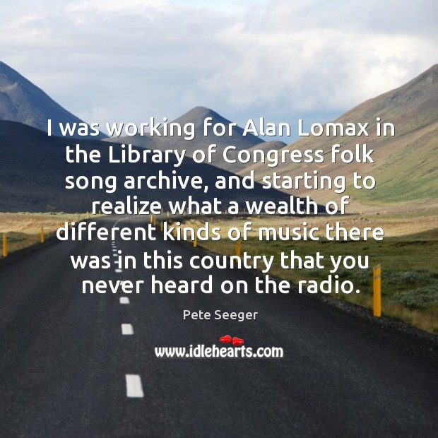 I was working for Alan Lomax in the Library of Congress folk Image