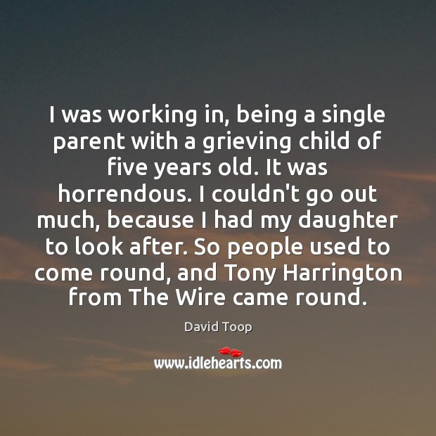 Image, I was working in, being a single parent with a grieving child
