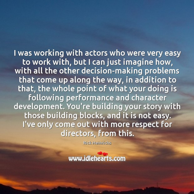 Image, I was working with actors who were very easy to work with,