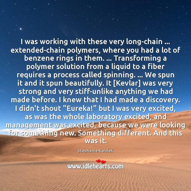 Image, I was working with these very long-chain … extended-chain polymers, where you had