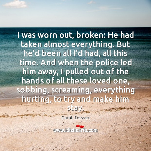 I was worn out, broken: He had taken almost everything. But he'd Image