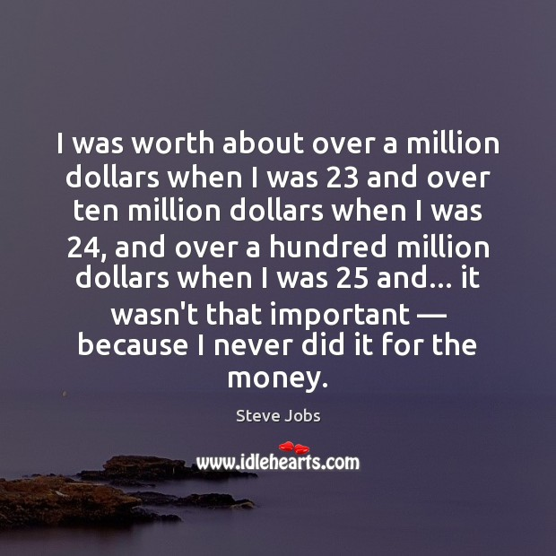 I was worth about over a million dollars when I was 23 and Steve Jobs Picture Quote