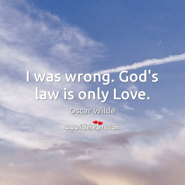 Image, I was wrong. God's law is only Love.