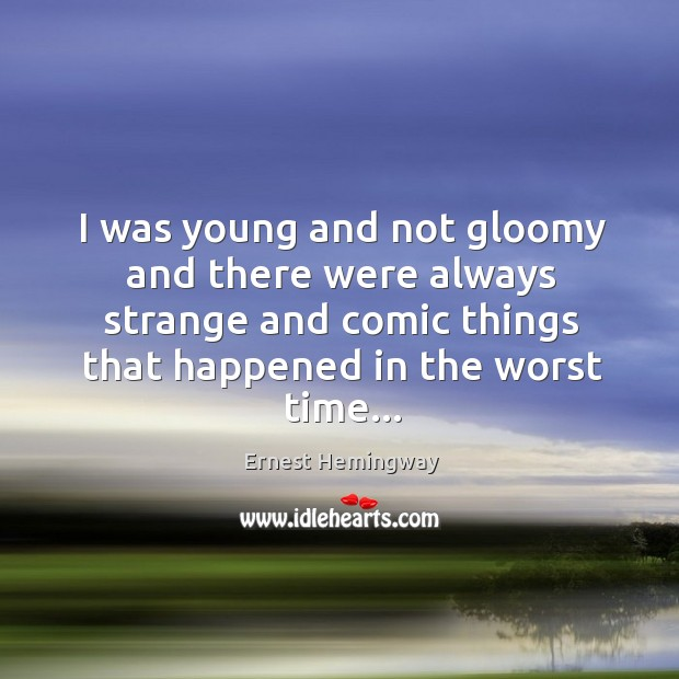 I was young and not gloomy and there were always strange and Image